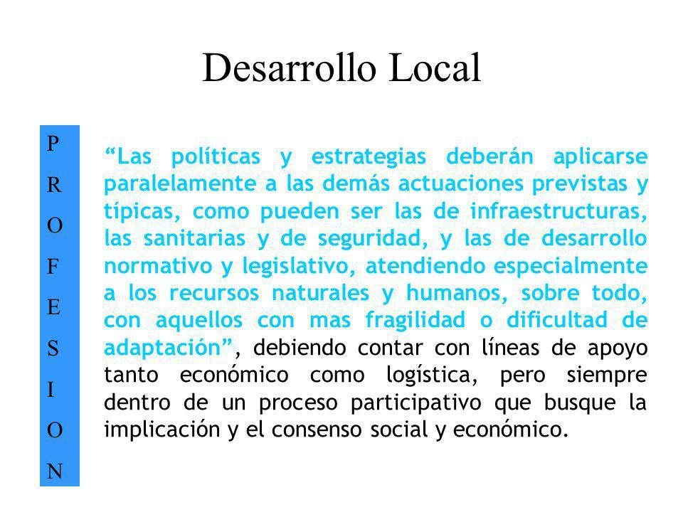 Desarrollo Local PROFESIONPROFESION. Las políticas y estrategias deberán aplicarse paralelamente a las demás actuaciones previstas y típicas, como pue
