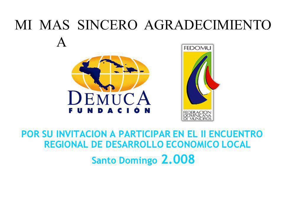 POR SU INVITACION A PARTICIPAR EN EL II ENCUENTRO REGIONAL DE DESARROLLO ECONOMICO LOCAL Santo Domingo 2.008 MI MAS SINCERO AGRADECIMIENTO A