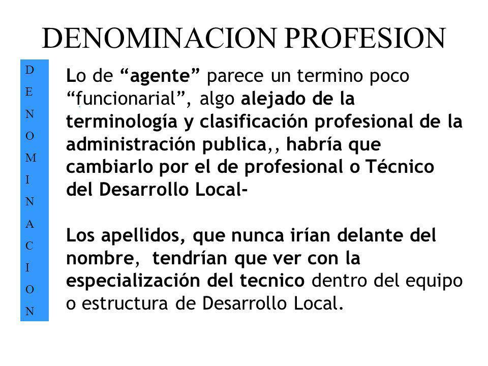 DENOMINACION PROFESION DENOMINACIONDENOMINACION. Lo de agente parece un termino poco funcionarial, algo alejado de la terminología y clasificación pro