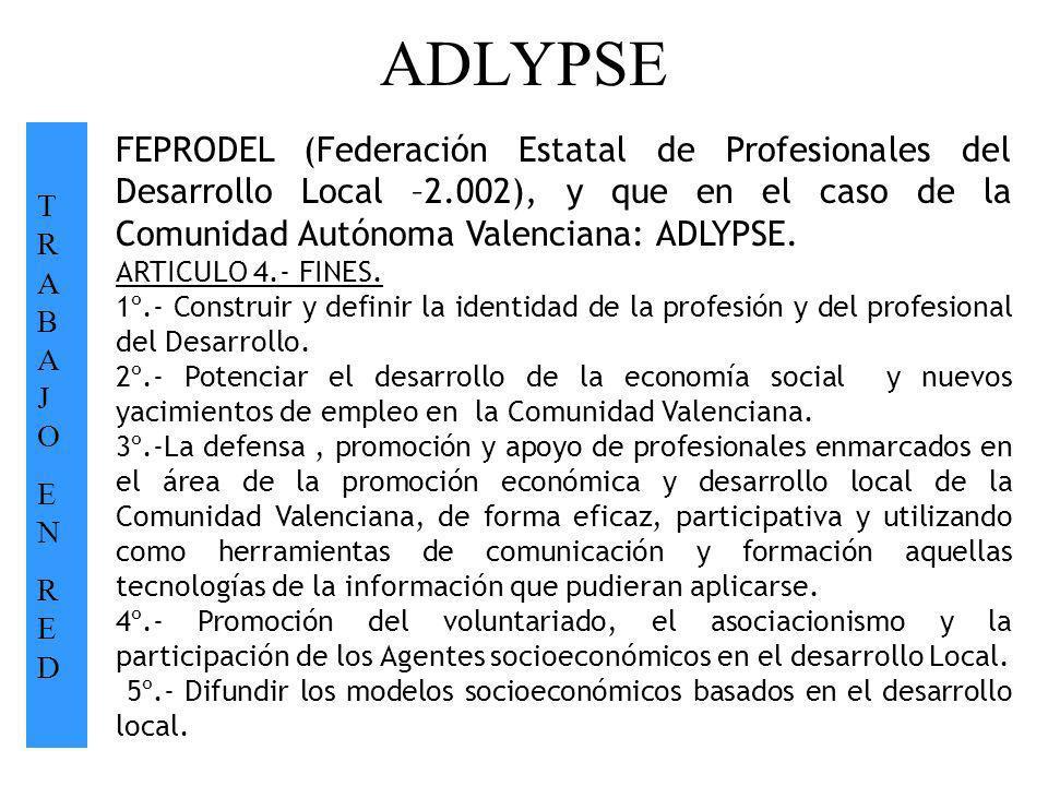 ADLYPSE TRABAJOENREDTRABAJOENRED. FEPRODEL (Federación Estatal de Profesionales del Desarrollo Local –2.002), y que en el caso de la Comunidad Autónom