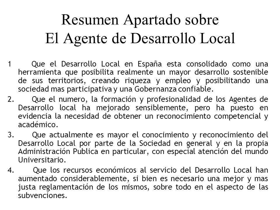 Resumen Apartado sobre El Agente de Desarrollo Local 1 Que el Desarrollo Local en España esta consolidado como una herramienta que posibilita realment