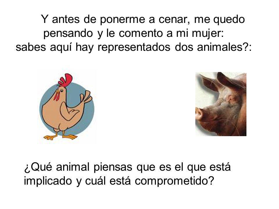 Y antes de ponerme a cenar, me quedo pensando y le comento a mi mujer: sabes aquí hay representados dos animales?: ¿Qué animal piensas que es el que e