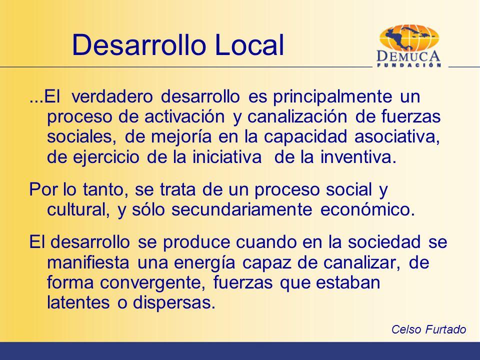 Desarrollo Local...El verdadero desarrollo es principalmente un proceso de activación y canalización de fuerzas sociales, de mejoría en la capacidad a