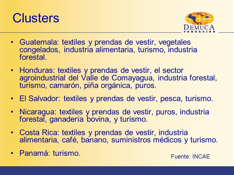 Clusters Guatemala: textiles y prendas de vestir, vegetales congelados, industria alimentaria, turismo, industria forestal. Honduras: textiles y prend
