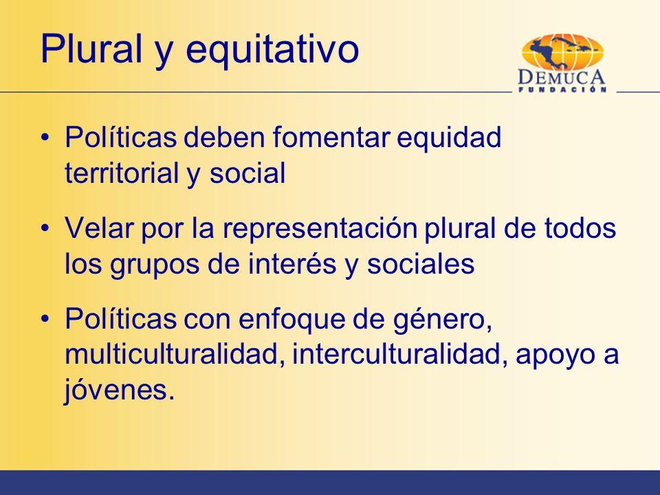 Plural y equitativo Políticas deben fomentar equidad territorial y social Velar por la representación plural de todos los grupos de interés y sociales