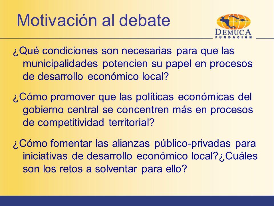 Motivación al debate ¿Qué condiciones son necesarias para que las municipalidades potencien su papel en procesos de desarrollo económico local? ¿Cómo