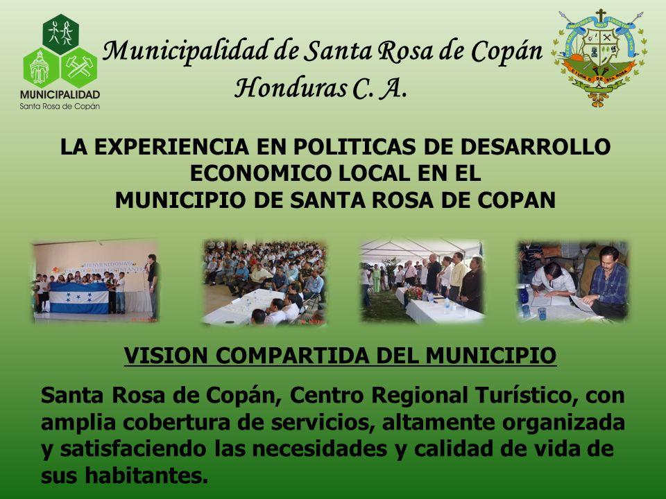 Municipalidad de Santa Rosa de Copán Honduras C. A. LA EXPERIENCIA EN POLITICAS DE DESARROLLO ECONOMICO LOCAL EN EL MUNICIPIO DE SANTA ROSA DE COPAN V