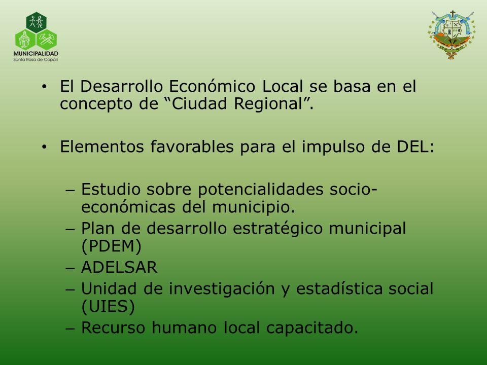 El Desarrollo Económico Local se basa en el concepto de Ciudad Regional. Elementos favorables para el impulso de DEL: – Estudio sobre potencialidades