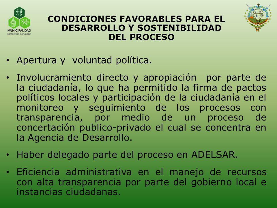 CONDICIONES FAVORABLES PARA EL DESARROLLO Y SOSTENIBILIDAD DEL PROCESO Apertura y voluntad política. Involucramiento directo y apropiación por parte d