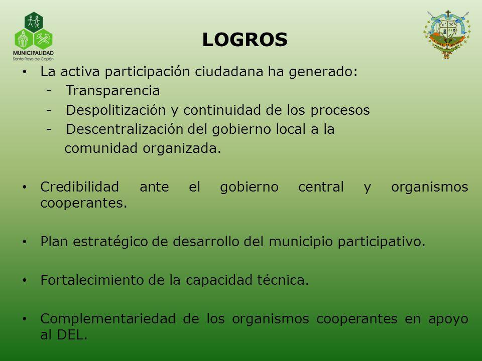 LOGROS La activa participación ciudadana ha generado: - Transparencia - Despolitización y continuidad de los procesos - Descentralización del gobierno