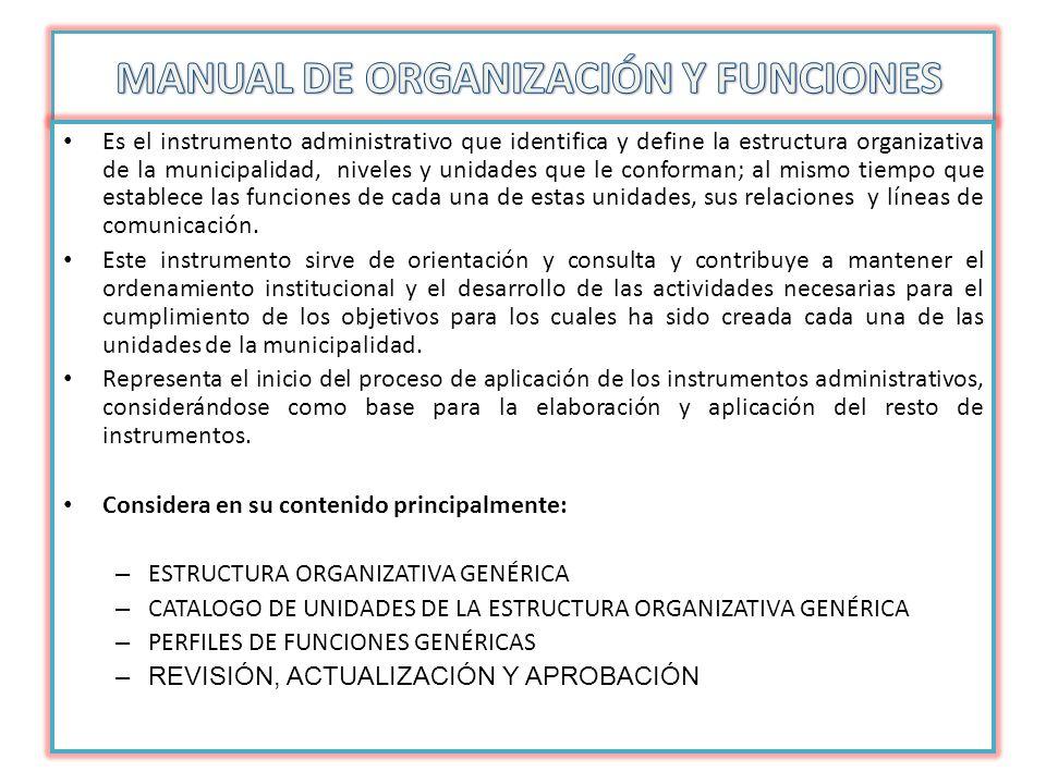 Es el instrumento administrativo que identifica y define la estructura organizativa de la municipalidad, niveles y unidades que le conforman; al mismo