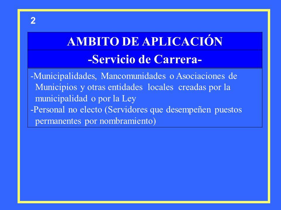 AMBITO DE APLICACIÓN -Servicio de Carrera- -Municipalidades, Mancomunidades o Asociaciones de Municipios y otras entidades locales creadas por la muni