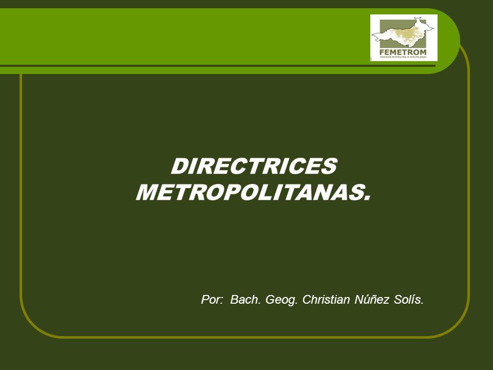 DIRECTRICES METROPOLITANAS. Por: Bach. Geog. Christian Núñez Solís.