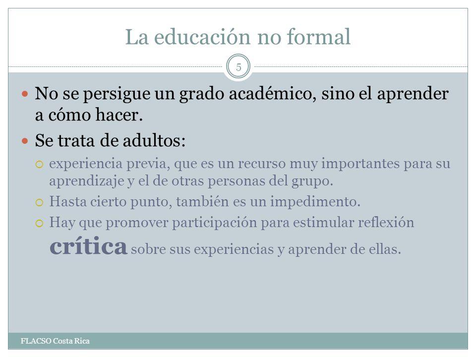 La educación no formal La formación sólo puede lograrse si los participantes : Son considerados como entes activos en el aprendizaje, dando posibilidades de participación.