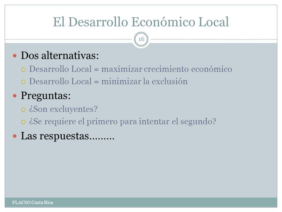 El Desarrollo Económico Local Dos alternativas: Desarrollo Local = maximizar crecimiento económico Desarrollo Local = minimizar la exclusión Preguntas: ¿Son excluyentes.
