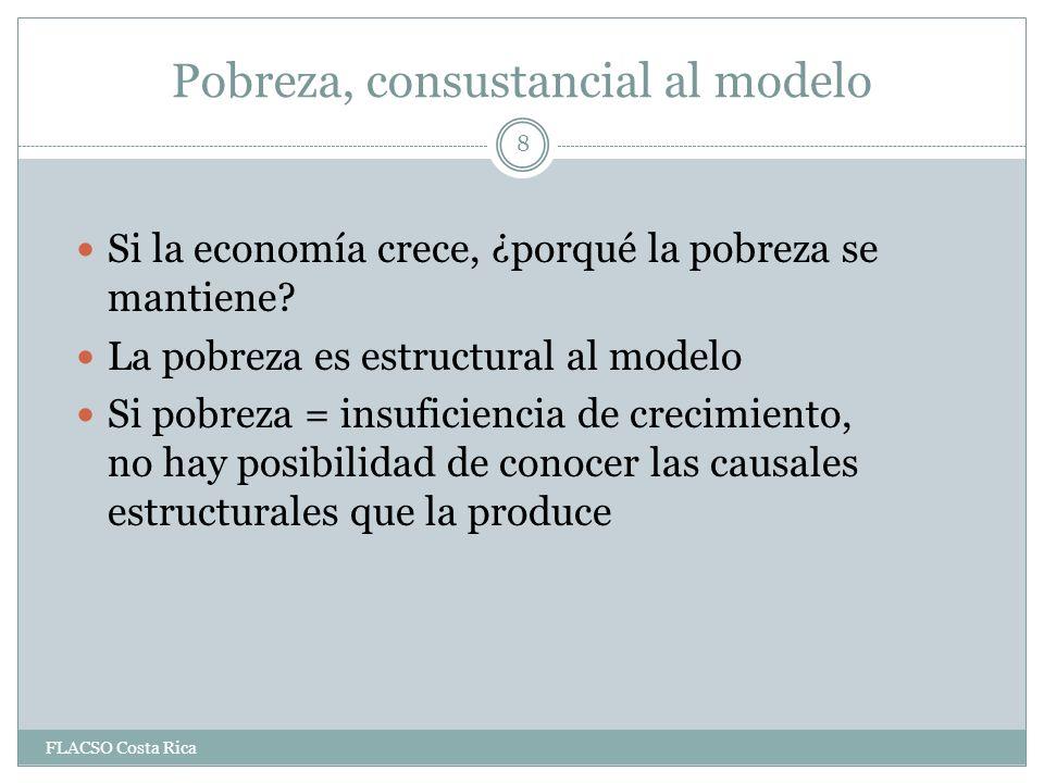 Pobreza, consustancial al modelo Si la economía crece, ¿porqué la pobreza se mantiene.