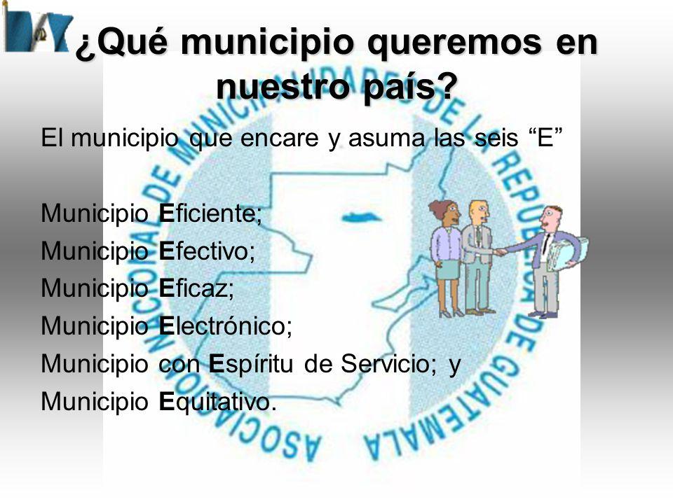 El municipio que encare y asuma las seis E Municipio Eficiente; Municipio Efectivo; Municipio Eficaz; Municipio Electrónico; Municipio con Espíritu de Servicio; y Municipio Equitativo.