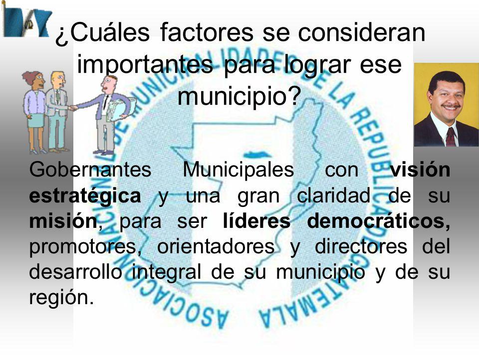 Gobernantes Municipales con visión estratégica y una gran claridad de su misión, para ser líderes democráticos, promotores, orientadores y directores del desarrollo integral de su municipio y de su región.