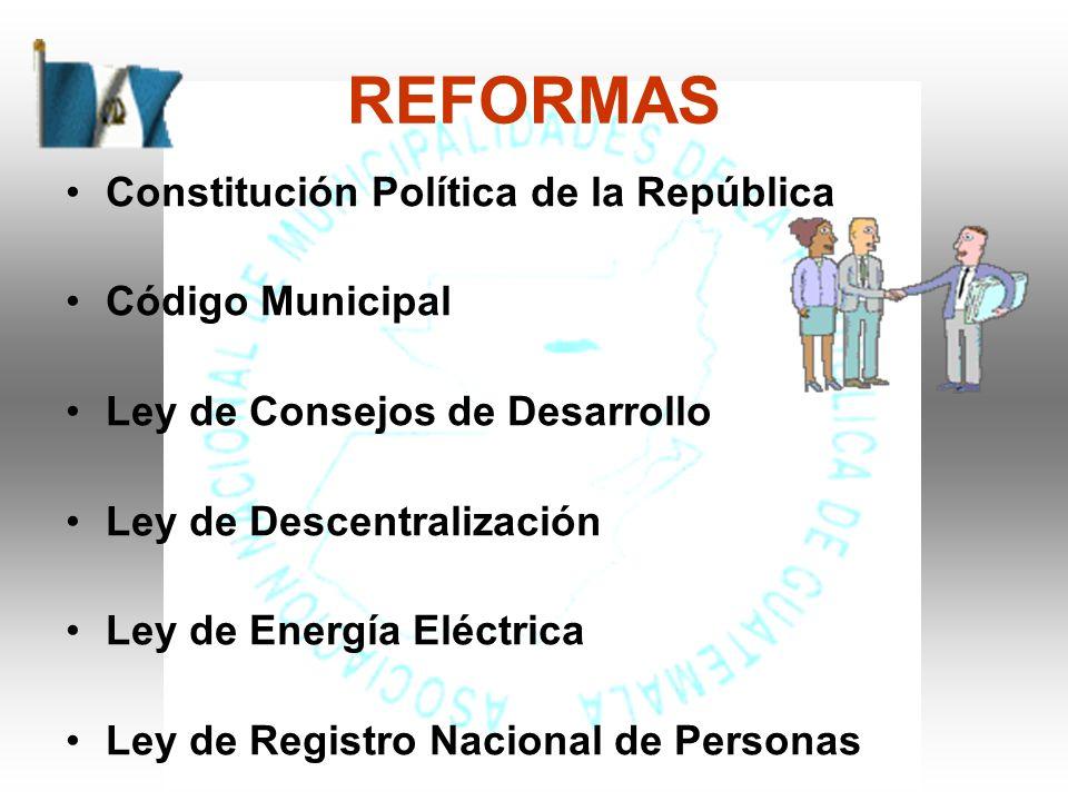 Constitución Política de la República Código Municipal Ley de Consejos de Desarrollo Ley de Descentralización Ley de Energía Eléctrica Ley de Registro Nacional de Personas REFORMAS