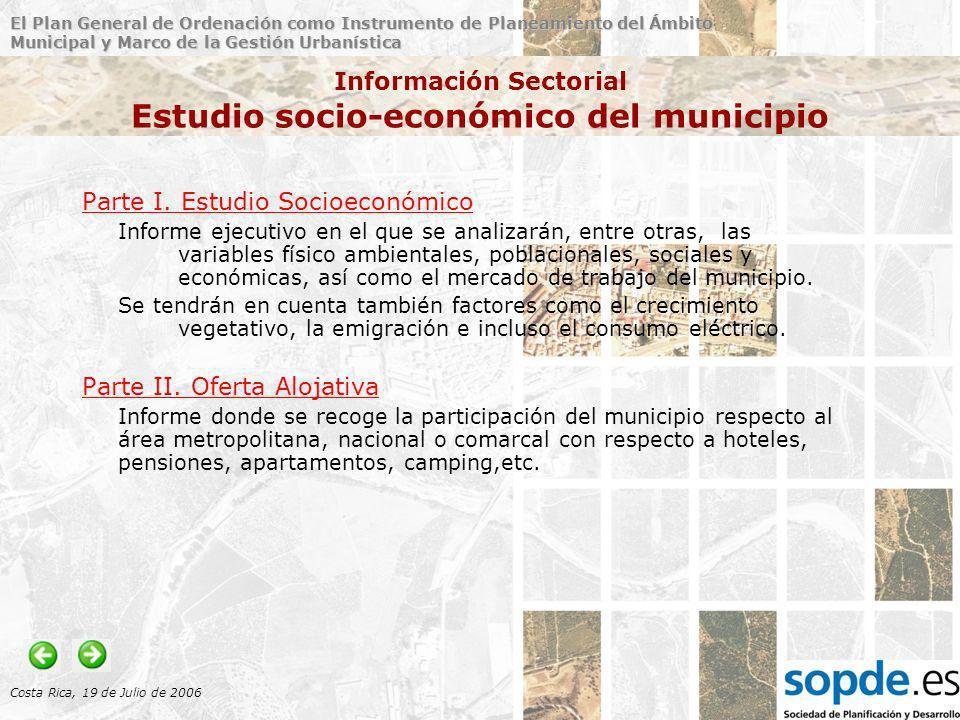 El Plan General de Ordenación como Instrumento de Planeamiento del Ámbito Municipal y Marco de la Gestión Urbanística Costa Rica, 19 de Julio de 2006 Información Sectorial Estudio socio-económico del municipio Parte I.
