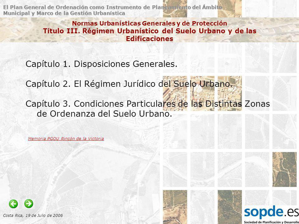 El Plan General de Ordenación como Instrumento de Planeamiento del Ámbito Municipal y Marco de la Gestión Urbanística Costa Rica, 19 de Julio de 2006 Normas Urbanísticas Generales y de Protección Título III.