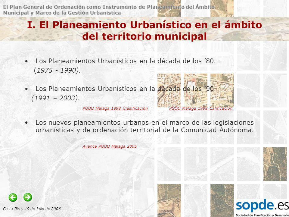 El Plan General de Ordenación como Instrumento de Planeamiento del Ámbito Municipal y Marco de la Gestión Urbanística Costa Rica, 19 de Julio de 2006 I.