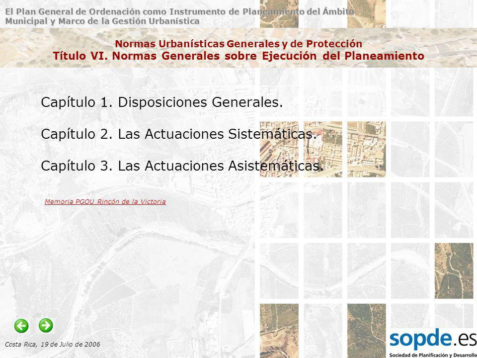 El Plan General de Ordenación como Instrumento de Planeamiento del Ámbito Municipal y Marco de la Gestión Urbanística Costa Rica, 19 de Julio de 2006 Normas Urbanísticas Generales y de Protección Título VI.