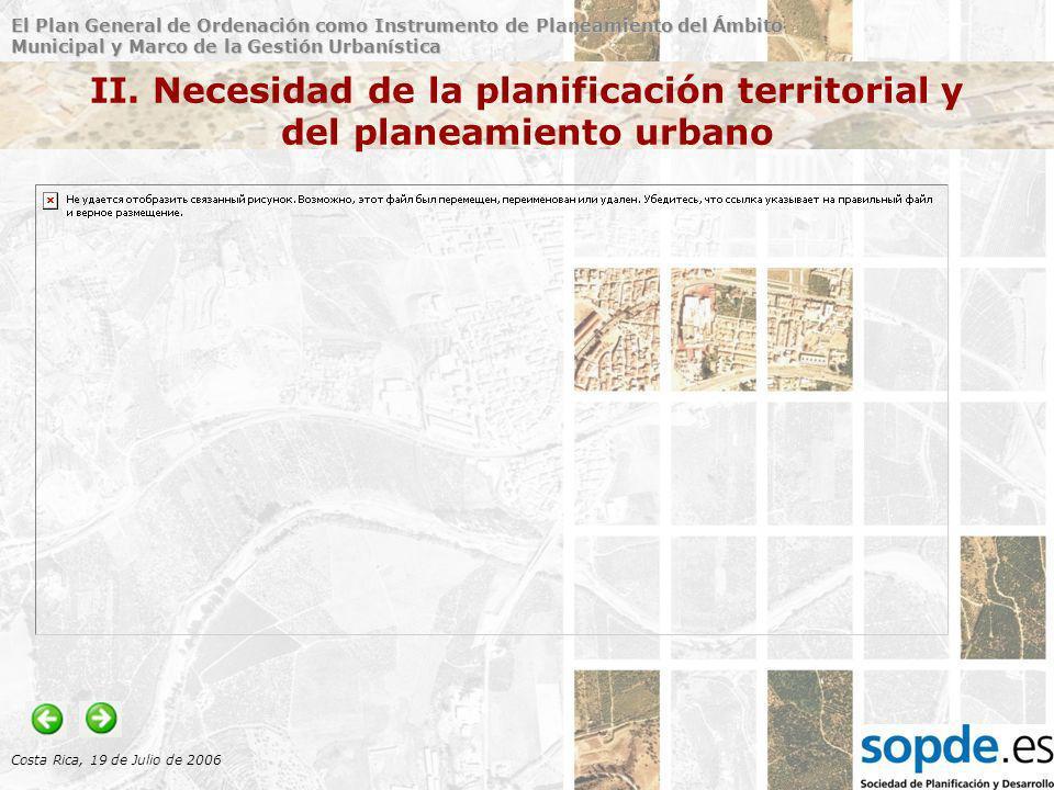 El Plan General de Ordenación como Instrumento de Planeamiento del Ámbito Municipal y Marco de la Gestión Urbanística Costa Rica, 19 de Julio de 2006 III.