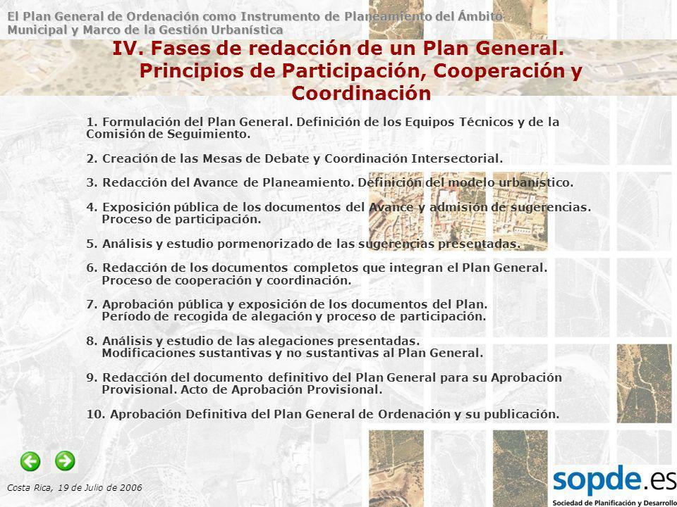 El Plan General de Ordenación como Instrumento de Planeamiento del Ámbito Municipal y Marco de la Gestión Urbanística Costa Rica, 19 de Julio de 2006 IV.