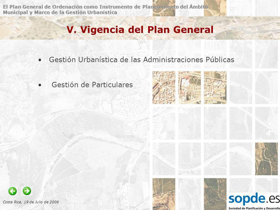 El Plan General de Ordenación como Instrumento de Planeamiento del Ámbito Municipal y Marco de la Gestión Urbanística Costa Rica, 19 de Julio de 2006 V.