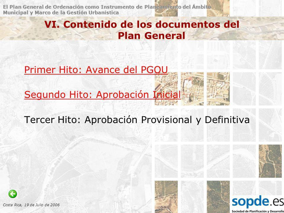 El Plan General de Ordenación como Instrumento de Planeamiento del Ámbito Municipal y Marco de la Gestión Urbanística Costa Rica, 19 de Julio de 2006 Primer Hito: Avance del PGOU 1.CONSIDERACIONES JURÍDICAS SOBRE LA NECESIDAD DE REDACCIÓN DEL P.G.O.U O DE SU REVISIÓN 2.CONVENIENCIA Y OPORTUNIDAD DEL AVANCE DE PLANEAMIENTO.