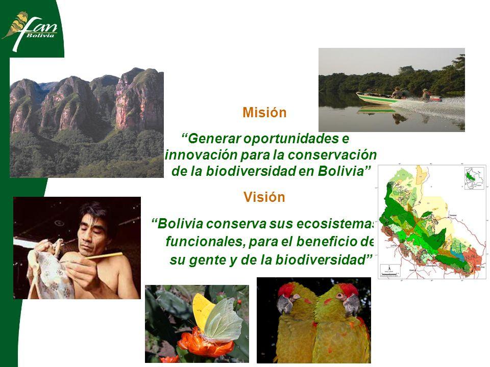 Misión Generar oportunidades e innovación para la conservación de la biodiversidad en Bolivia Visión Bolivia conserva sus ecosistemas funcionales, para el beneficio de su gente y de la biodiversidad