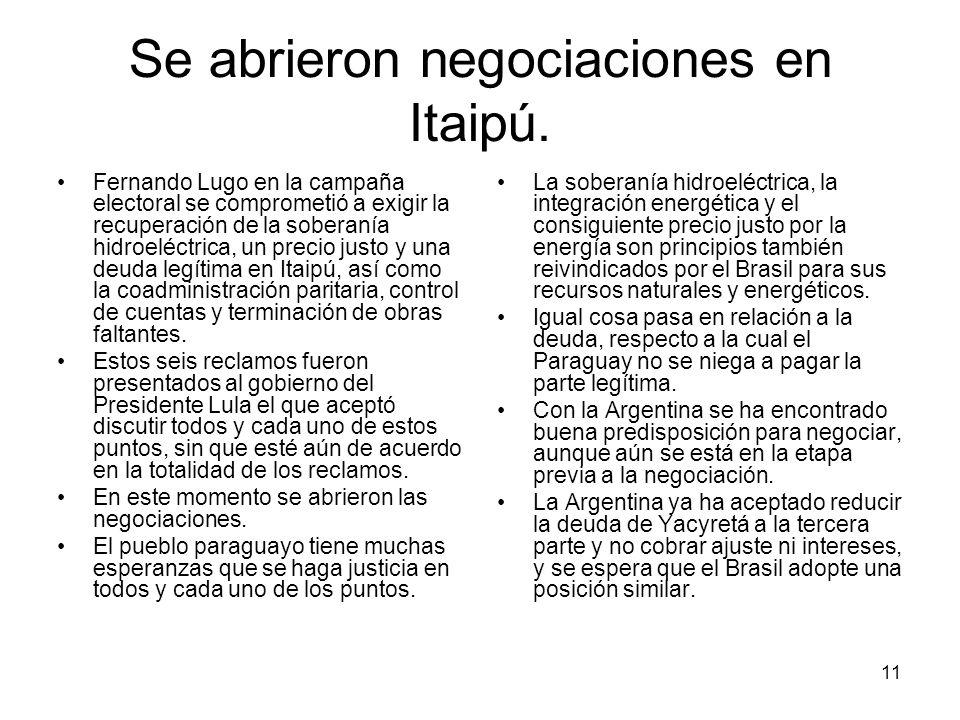 11 Se abrieron negociaciones en Itaipú. Fernando Lugo en la campaña electoral se comprometió a exigir la recuperación de la soberanía hidroeléctrica,