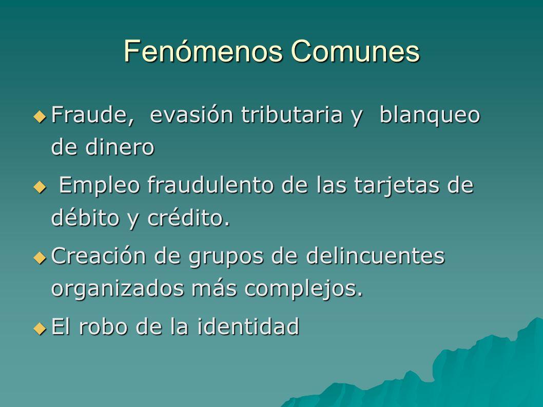 Fenómenos Comunes Fraude, evasión tributaria y blanqueo de dinero Fraude, evasión tributaria y blanqueo de dinero Empleo fraudulento de las tarjetas de débito y crédito.