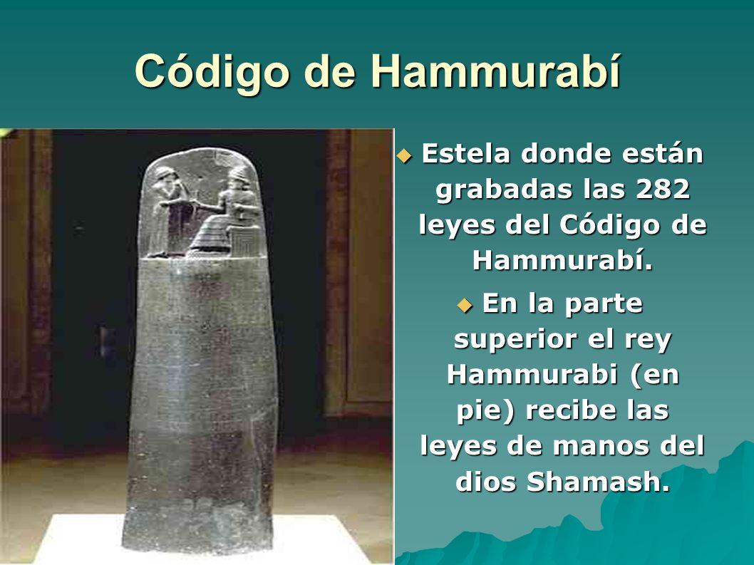 Código de Hammurabí Estela donde están grabadas las 282 leyes del Código de Hammurabí.