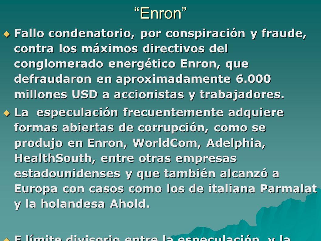 Enron Fallo condenatorio, por conspiración y fraude, contra los máximos directivos del conglomerado energético Enron, que defraudaron en aproximadamente 6.000 millones USD a accionistas y trabajadores.