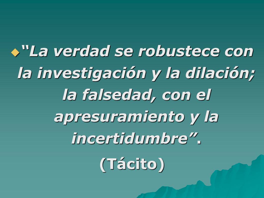 La verdad se robustece con la investigación y la dilación; la falsedad, con el apresuramiento y la incertidumbre.