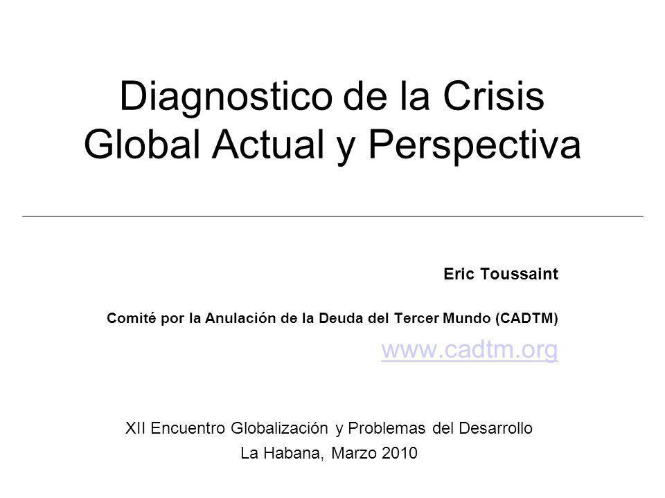Diagnostico de la Crisis Global Actual y Perspectiva Eric Toussaint Comité por la Anulación de la Deuda del Tercer Mundo (CADTM) www.cadtm.org XII Enc