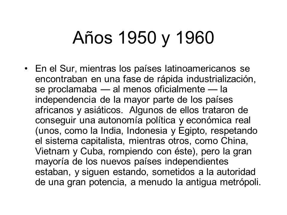 Años 1950 y 1960 En el Sur, mientras los países latinoamericanos se encontraban en una fase de rápida industrialización, se proclamaba al menos oficia