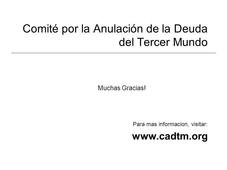 Comité por la Anulación de la Deuda del Tercer Mundo Muchas Gracias! Para mas informacion, visitar: www.cadtm.org