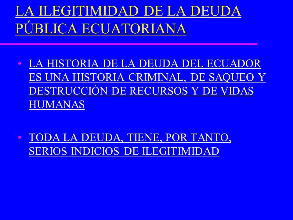LA ILEGITIMIDAD DE LA DEUDA PÚBLICA ECUATORIANA LA HISTORIA DE LA DEUDA DEL ECUADOR ES UNA HISTORIA CRIMINAL, DE SAQUEO Y DESTRUCCIÓN DE RECURSOS Y DE