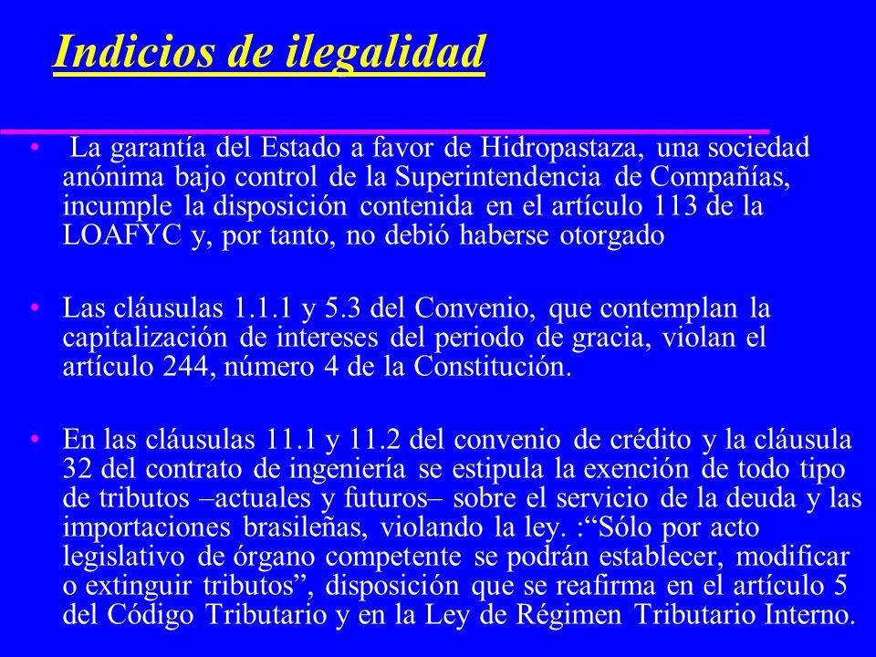 Indicios de ilegalidad La garantía del Estado a favor de Hidropastaza, una sociedad anónima bajo control de la Superintendencia de Compañías, incumple la disposición contenida en el artículo 113 de la LOAFYC y, por tanto, no debió haberse otorgado Las cláusulas 1.1.1 y 5.3 del Convenio, que contemplan la capitalización de intereses del periodo de gracia, violan el artículo 244, número 4 de la Constitución.