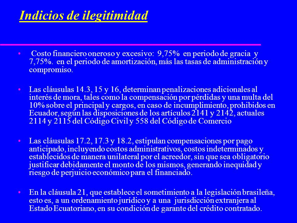 Indicios de ilegitimidad Costo financiero oneroso y excesivo: 9,75% en periodo de gracia y 7,75%. en el periodo de amortización, más las tasas de admi