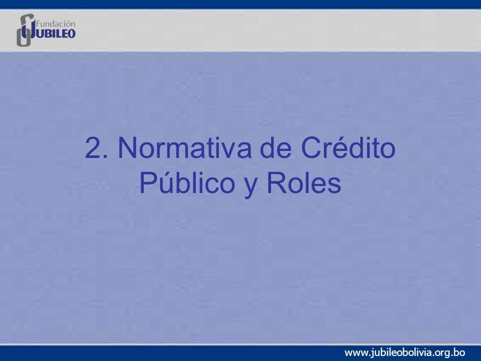 www.jubileobolivia.org.bo 2. Normativa de Crédito Público y Roles