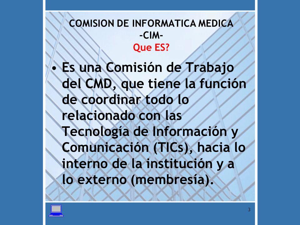 14 COMISION DE INFORMATICA MEDICA -CIM- ESTRATEGIAS Construcción de espacios permanentes en las modalidades: presencial, semi-presencial y virtual de capacitación y utilización de las TIC.