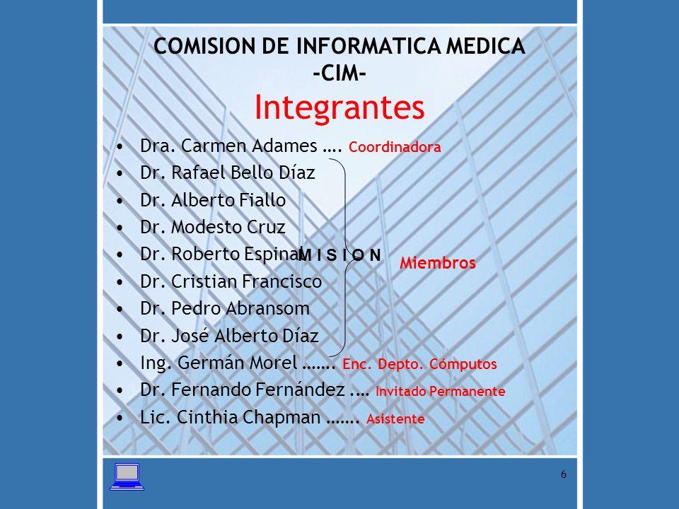 7 COMISION DE INFORMATICA MEDICA -CIM- MISION Somos una Comisión Especializada del CMD que da respuestas a las Necesidades de construcción de habilidades en la utilización de Tecnologías de Información y Comunicación (TIC) aplicadas a la salud, garantizando difusión del conocimiento.