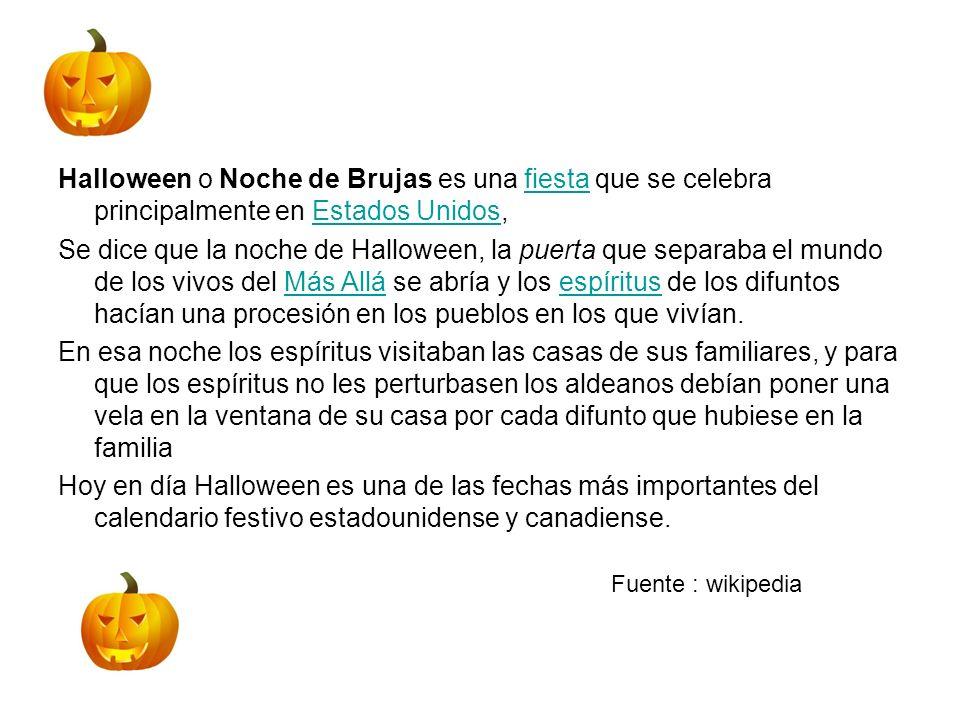 Halloween o Noche de Brujas es una fiesta que se celebra principalmente en Estados Unidos,fiestaEstados Unidos Se dice que la noche de Halloween, la p