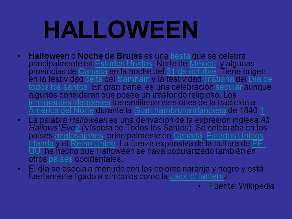 Halloween o Noche de Brujas es una fiesta que se celebra principalmente en Estados Unidos, Norte de México, y algunas provincias de Canadá en la noche