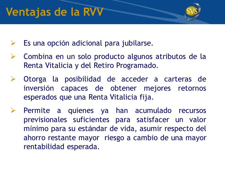 Ventajas de la RVV Es una opci ó n adicional para jubilarse.