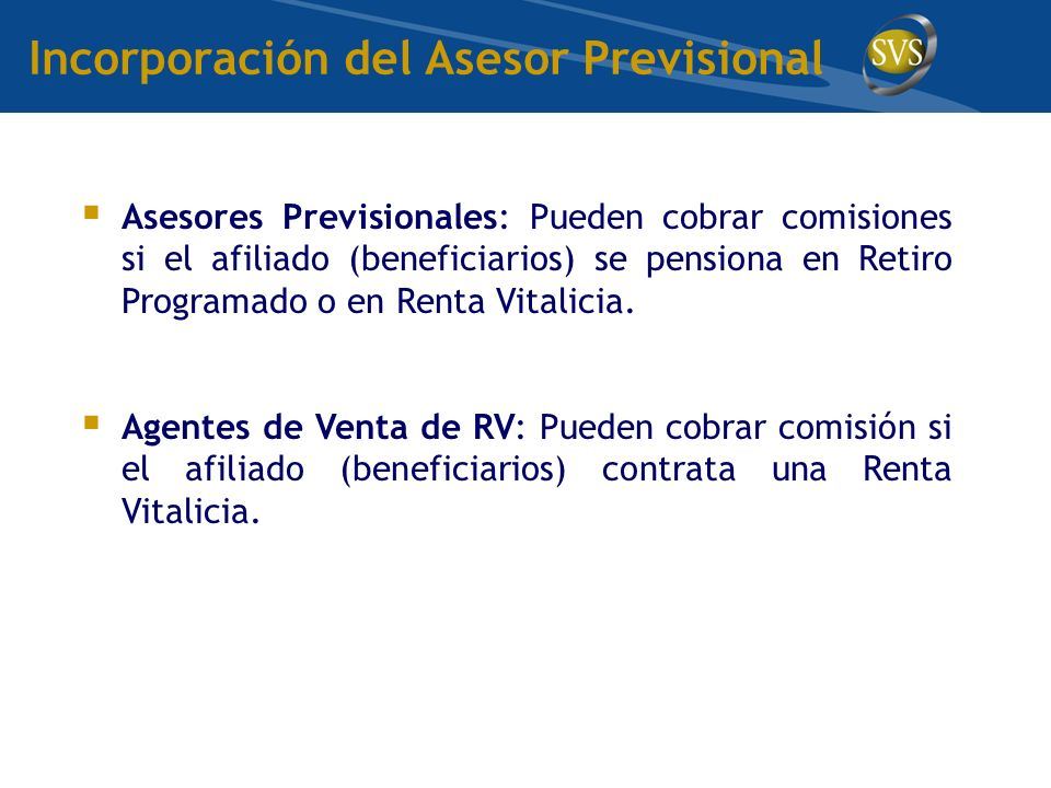 Incorporación del Asesor Previsional Asesores Previsionales: Pueden cobrar comisiones si el afiliado (beneficiarios) se pensiona en Retiro Programado o en Renta Vitalicia.